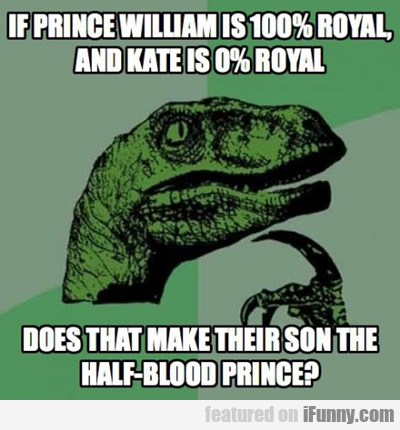 If Prince William Is 100% Royal...