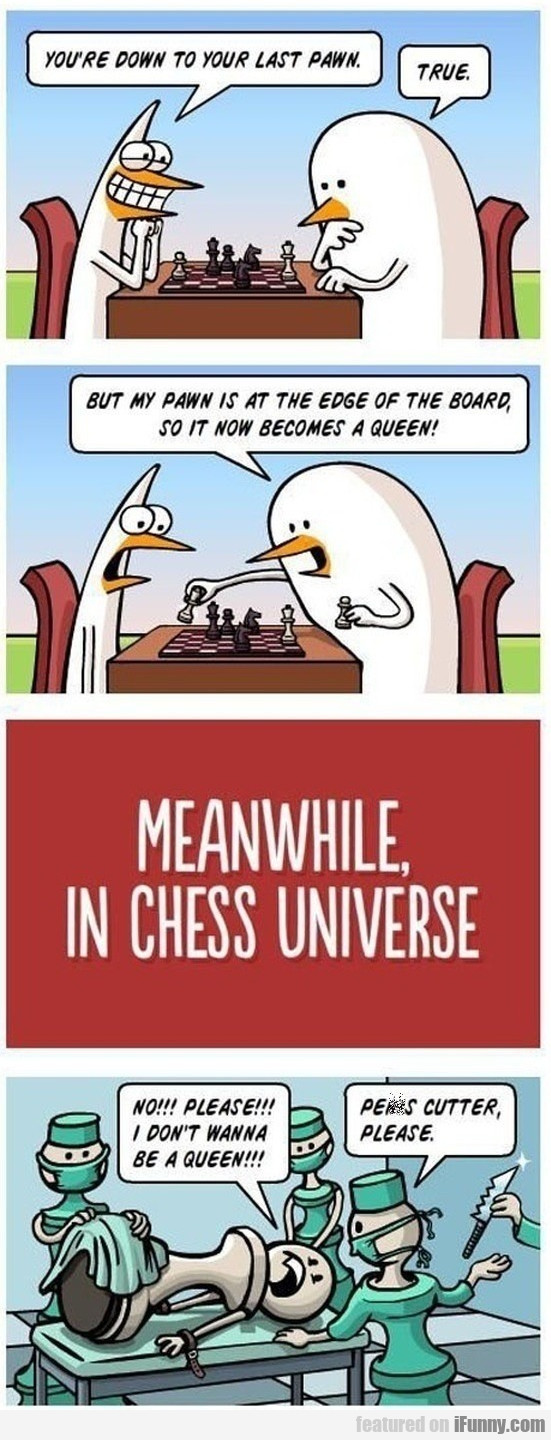 You're down to your last pawn. True.