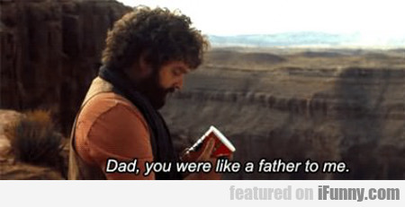dad, you were like a father to me