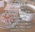 Bring Coffee And A Donut...