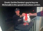 Drunk, Got The Domino's Guy To Buy Me...