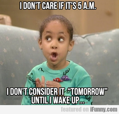 i don't care if it's 5 a.m....