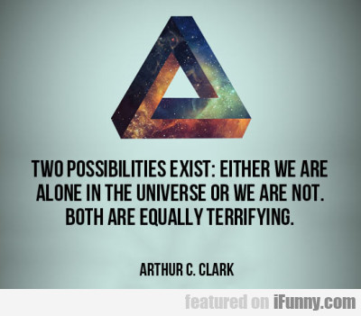 Two Possibilities Exist: Either We Are Alone In..