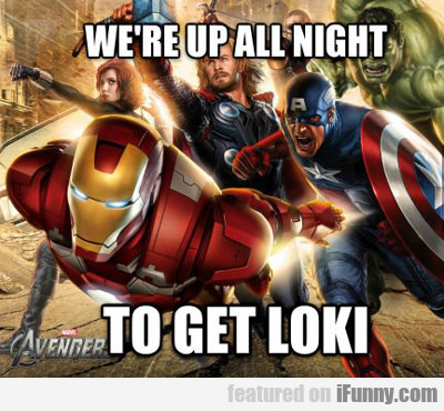 We're Up All Night, To Get Loki