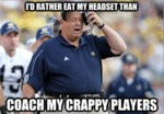 I'd Rather Eat My Headset Than Coach My Crappy...