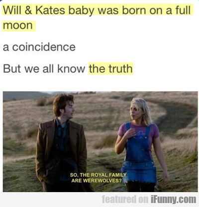 Will And Kate's Baby Was Born On A Full Moon...