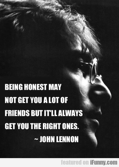 Being Honest May Not Get You A Lot Of Friends...