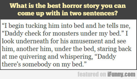 What Is The Best Horror Story That You Can Come..