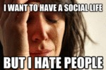I Want To Have A Social Life, But I Hate People