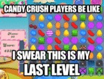 Candy Crush Players Be Like, I Swear This Is My...