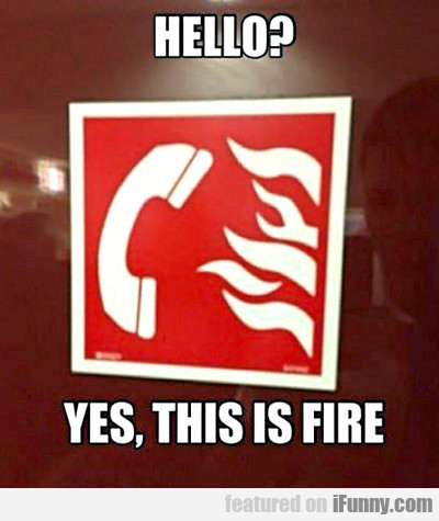 Hello? Yes, This Is Fire