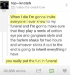 When I Die I'm Gonna Invite Everyone I Ever Knew..