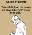 Cause Of Death: Patient Laid Down The Boogie...