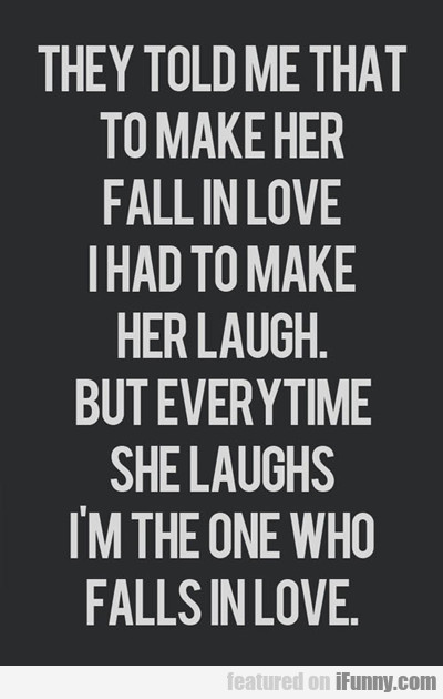 they told me that to make her fall in love...