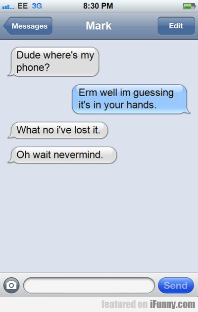 Dude Where Is My Phone? Erm Well I'm Guessing...