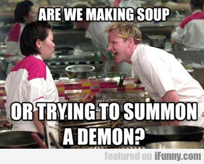are we making soup or trying to summon a demon?
