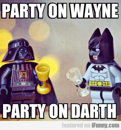 party on wayne, part on darth