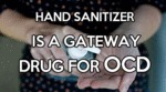 Hand Sanitizer Is A Gateway Drug For Ocd