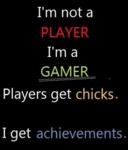 I'm Not A Player, I'm A Gamer...