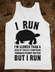 I Run, I'm Slower Than A Herd Of Turtles...