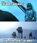 We Are The White Walkers...