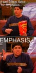 I Say Things Twice For Emphasis, Emphasis!