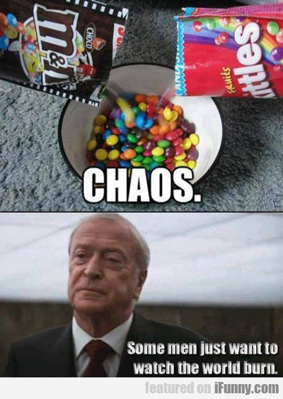 Chaos, Some Men Just Want To Watch The World...