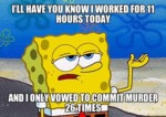 I'll Have You Know I Worked For 11 Hours Today...