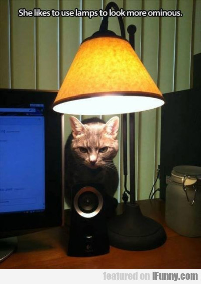 She likes to use lamps to look more ominous.