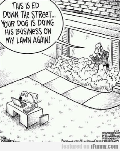 This Is Ed Down The Street... Your Dog Is...