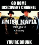 Go Home Discovery Channel, You're Drunk