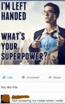 I'm Left Handed, What's Your Superpower