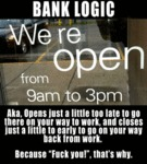 Bank Logic: We're Open From 9 Am To 3 Pm...