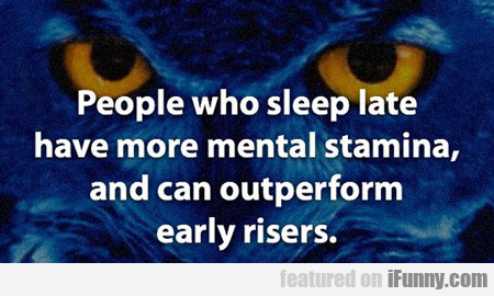 People Who Sleep Late Have More Mental Stamina...