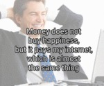 Money Does Not Buy Happiness...
