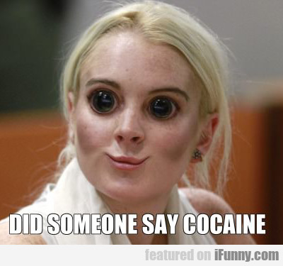 Did Someone Say Cocaine?