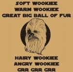 Soft Wookie, Warm Wookie, Great Big Ball Of Fur...