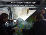No No We Should Turn Right At The Hot Dog Stand