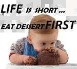 Life Is Short, Eat Desert First.