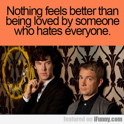 Nothing Feels Better Than Being Loved By...