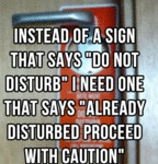 Instead Of A Sign That Says Do Not Disturb...