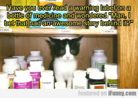 Have You Ever Read A Warning Label On A Bottle..