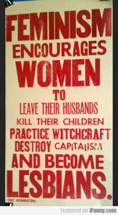 feminism encourages women to leave their...