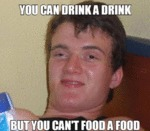You Can Drink A Drink, But You Can't Food A Food