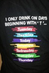 I Only Drink On Days Beginning With A T...