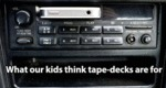 What Our Kids Think Tape Decks Are For...