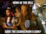 Who In The Hell Gave The Scarecrow A Gun?