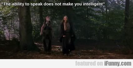 The Ability To Speak Does Not Make You...