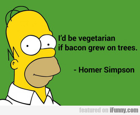 I'd Be Vegetarian If Bacon Grew On Trees