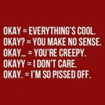 Okay = Everything's Cool. Okay? = You Make No...